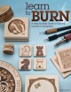 Learn to burn : a step-by-step guide to getting started in pyrography