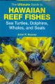 The ultimate guide to Hawaiian reef fishes sea turtles, dolphins, whales, and seals