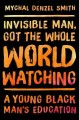 Invisible man, got the whole world watching : a young black man's education