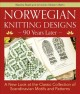 Norwegian knitting designs - 90 years later : a new look at the classic collection of Scandinavian motifs and patterns