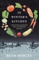 In winter's kitchen : growing roots and breaking bread in the northern heartland
