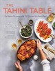 The tahini table : go beyond hummus with 100 recipes for every meal and in between