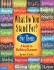 What do you stand for? : for teens : a guide to building character