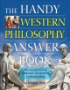 The handy Western philosophy answer book : the ancient Greek influence on modern understanding