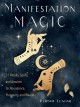 Manifestation magic : 21 rituals, spells, and amulets for abundance, prosperity, and wealth