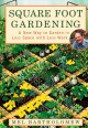Square foot gardening : a new way to garden in less space with less work