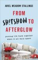 From sh!tshow to afterglow : putting life back together when it all falls apart