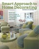 Smart approach to home decorating : decorate every room in your home with confidence and flair