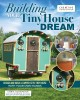 Building your tiny house dream : design and build a camper-style tiny house with your own hands