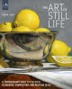 The art of still life : a contemporary guide to classical techniques, composition, and painting in oil