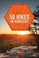 50 hikes in Kentucky : from the Appalachian Mountains to the land between the lakes