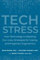 Tech stress : how technology is hijacking our lives, strategies for coping, and pragmatic ergonomics