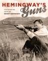 Hemingway's guns : the sporting arms of Ernest Hemingway