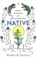 Native : identity, belonging, and rediscovering God