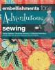 Embellishments for adventurous sewing : master appliqué, decorative stitching, and machine embroidery through easy step-by-step instruction and fun projects