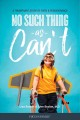 No such thing as can't : a triumphant story of faith and perseverance