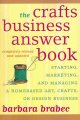 The crafts business answer book : starting, managing, and marketing a home-based art, crafts, design business