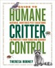 The guide to humane critter control : natural, nontoxic pest solutions to protect your yard and garden