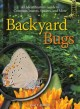 Backyard bugs : an identification guide to common insects, spiders, and more
