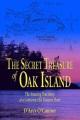 The secret treasure of Oak Island : the amazing true story of a centuries-old treasure hunt