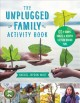 The unplugged family activity book : 60+ simple crafts & recipes for year-round fun