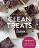 Clean treats for everyone : healthy desserts and snacks made with simple, real food ingredients