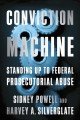 Conviction machine : standing up to federal prosecutorial abuse