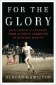For the glory : Eric Liddell's journey from Olympic champion to modern martyr