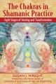The chakras in shamanic practice : eight stages of healing and transformation
