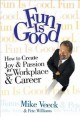 Fun is good : how to create joy and passion in your workplace and career
