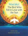 Waa'aka' : the bird who fell in love with the sun