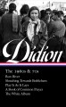 Joan Didion : the 1960s & 70s : Run river, Slouching towards Bethlehem, Play it as it lays, A book of common prayer, The white album
