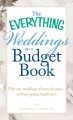 The everything weddings on a budget book : plan the wedding of your dreams--without going bankrupt!