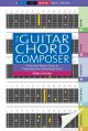 The guitar chord composer : a mix-and-match guide to practicing and composing music
