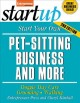 Start your own pet-sitting business and more : doggie day-care, grooming, walking