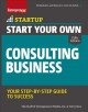 Start your own consulting business : your step-by-step guide to success