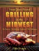 Great year-round grilling in the Midwest : the flavors--the culinary traditions--the techniques