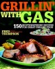 Grillin' with gas : 150 mouthwatering recipes for great grilled food