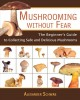 Mushrooming without fear : the beginner