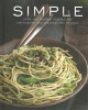 SIMPLE : OVER 100 CLASSIC RECIPES FOR THE EASIEST AND QUICKEST WAY TO COOK