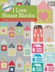 I love house blocks : 14 quilts from an all-time favorite block