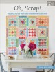 Oh, scrap! : fabulous quilts that make the most of your stash