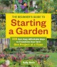 The beginner's guide to starting a garden : 326 fast, easy, affordable ways to transform your yard one project at a time