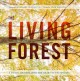 The living forest : a visual journey into the heart of the woods