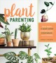 Plant parenting : easy ways to make more houseplants, vegetables, and flowers