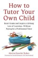 How to tutor your own child : boost grades and inspire a lifelong love of learning, without paying for a professional tutor