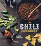 The chili cookbook : a history of the one-pot classic, with cook-off worthy recipes from three-bean to four-alarm and con carne to vegetarian