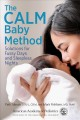 The calm baby method : solutions for fussy days and sleepless nights