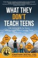 What They Don't Teach Teens : Life Safety Skills for Teens and the Adults Who Care for Them