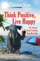 Chicken soup for the soul : think positive, live happy : 101 stories about creating your best life